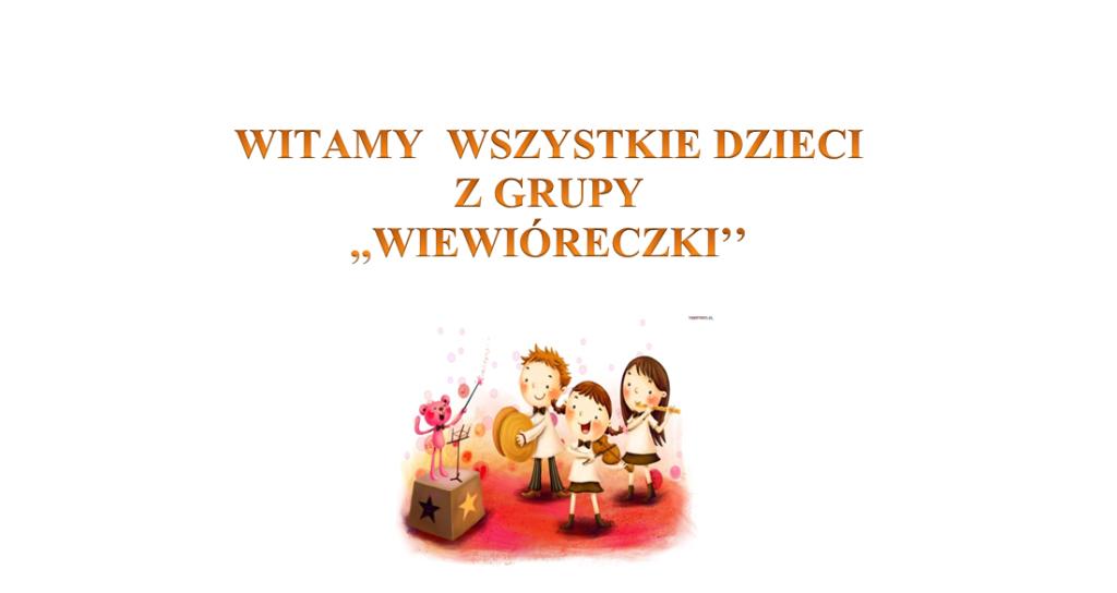 grafika przedstawiająca napis witamy wszystkie dzieci z grupy wiewióreczki oraz obrazek grupy dzieci, grającej na instrumentach